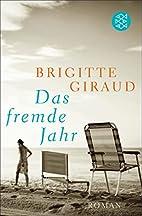 Das fremde Jahr: Roman by Brigitte Giraud