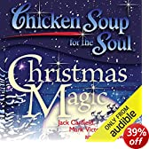 Chicken Soup for the Soul: Christmas Magic: 101 Holiday Tales of Inspiration, Love, and Wonder (Unabridged)