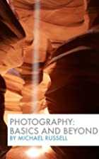Photography: Basics and Beyond by Michael…