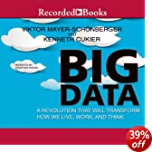 Big Data: A Revolution That Will Transform How We Live, Work, and Think (Unabridged)