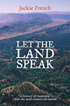 Let the Land Speak: A history of Australia -…