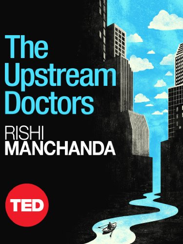 the-upstream-doctors-medical-innovators-track-sickness-to-its-source-kindle-single-ted-books