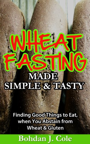 wheat-fasting-made-simple-tasty-finding-good-things-to-eat-when-you-abstain-from-wheat-gluten