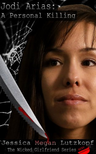 jodi-arias-a-personal-killing-the-wicked-girlfriend-series-book-3