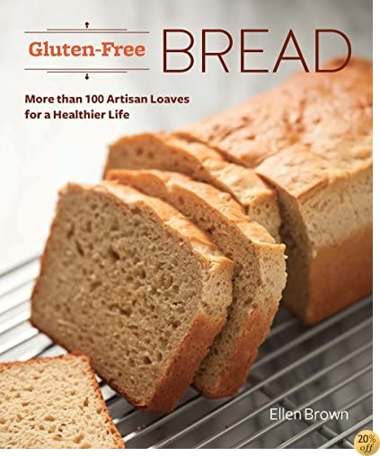 TGluten-Free Bread: More than 100 Artisan Loaves for a Healthier Life