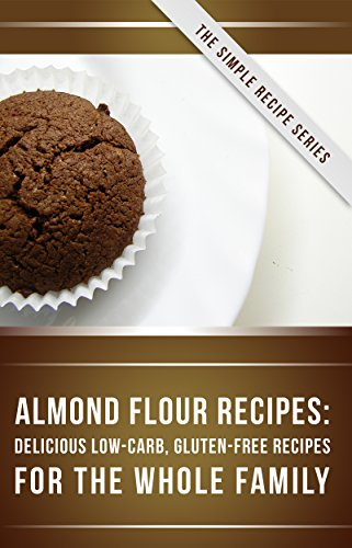 almond-flour-recipes-delicious-low-carb-gluten-free-recipes-for-the-whole-family-the-simple-recipe-series