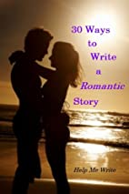 30 Ways to Write a Romantic Story by Help Me…