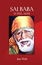 Sai Baba is Still Alive by Jaya Wahi