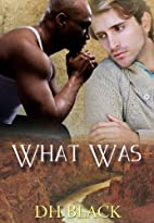 What Was by D.H. Black