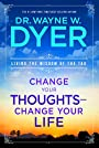 Change Your Thoughts - Change Your Life: Living the Wisdom of the Tao - Wayne Dyer