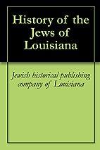 History of the Jews of Louisiana by Jewish…