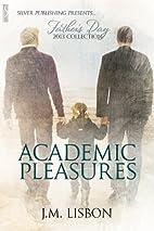 Academic Pleasures by J.M. Lisbon