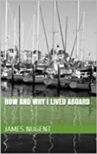 How and Why I Lived Aboard by James Nugent