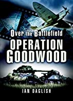 Over the Battlefield: Operation Goodwood by…