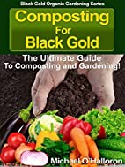 Composting For Black Gold: The Ultimate…