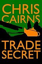 Trade Secret by Chris Cairns