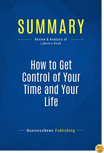 TSummary: How to Get Control of Your Time and Your Life: Review and Analysis of Lakein's Book