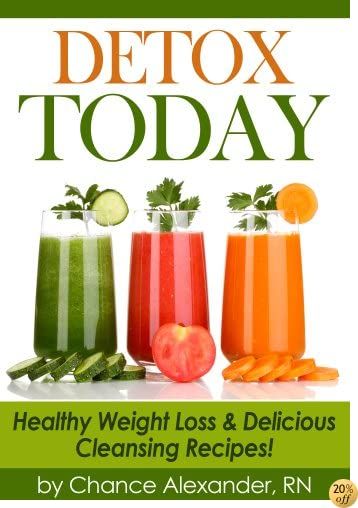 TDetox Today: Healthy Weight Loss and Delicious Cleansing Recipes!