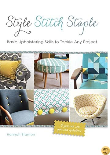 Style, Stitch, Staple: Basic Upholstering Skills to Tackle Any Project