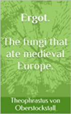 Ergot. The fungi that ate medieval Europe.…