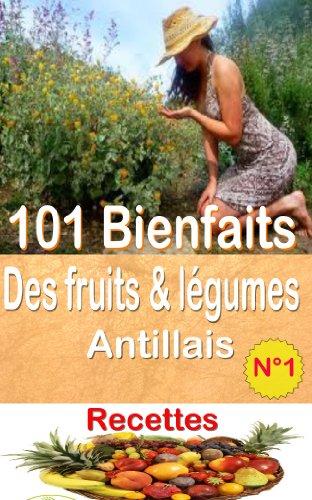 101-bienfaits-des-fruits-lgumes-antillais-recettes-volume-1-sant-mang-boug-french-edition