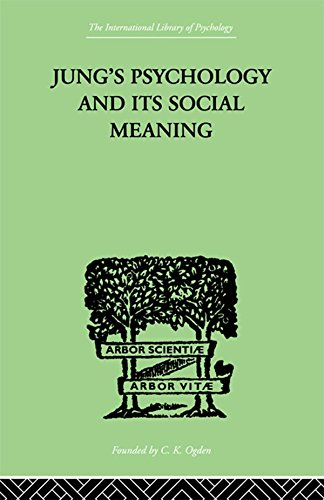 jungs-psychology-and-its-social-meaning-an-introductory-statement-of-c-g-jungs-psychological-theories-and-a-first-interpretation-of-their-significance-the-international-library-of-psychology