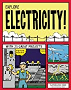 EXPLORE ELECTRICITY!: WITH 25 GREAT PROJECTS…