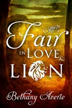 All's Fair In Love & Lion by Bethany Averie
