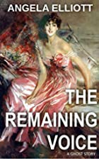 The Remaining Voice by Angela Elliott