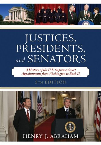 justices-presidents-and-senators-a-history-of-the-us-supreme-court-appointments-from-washington-to-bush-ii