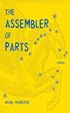 The Assembler of Parts: A Novel by Raoul…