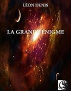 La Grande Énigme by Léon Denis