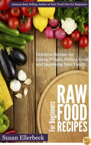 Raw Food Recipes for Beginners - Delicious Recipes for Losing Weight, Feeling Great and Improving Your Health (Raw Food Diet for Beginners Series Book 2)