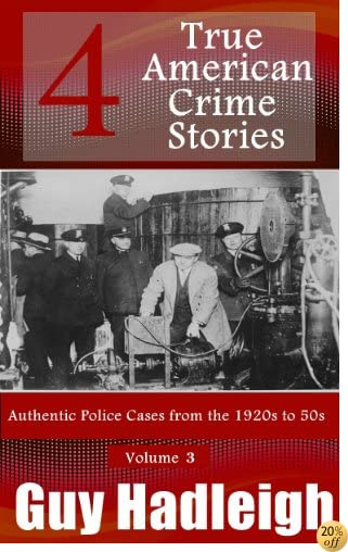 True Crime: 4 True American Crime Stories: Vol 3 (From police files of the 1920s to the 1950s)