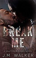 Break Me (Shattered, #1) by Jo-Anna Walker