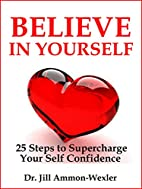 BELIEVE IN YOURSELF: 25 Steps to Supercharge…