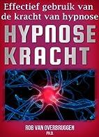 Hypnose Kracht by Rob van Overbruggen Ph.D.