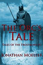 The Orc's Tale: Tales Of The Frostborn,…