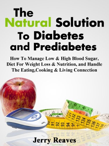 the-natural-solution-to-diabetes-and-prediabetes-how-to-manage-low-high-blood-sugar-diet-for-weight-loss-nutrition-and-handle-the-eating-cooking-living-connection-kindle-books-edition