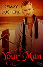 If I Was Your Man by Remmy Duchene