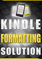 Kindle Formatting Solution: 10 Minutes to a…