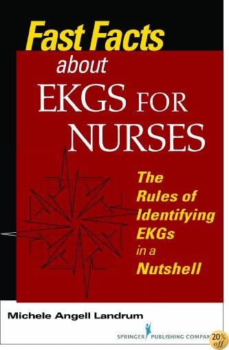 Fast Facts About EKGs for Nurses: The Rules of Identifying EKGs in a Nutshell: Volume 1 (Fast Facts (Springer))