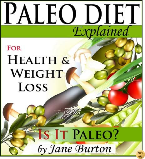 Paleo Diet: Paleo Diet for Weight Loss Book & Paleo Eating for Modern People - The Caveman Diet Food List Guide (Paleo Recipes: Paleo Recipes for Busy ... Lunch, Dinner & Desserts Recipe Book)