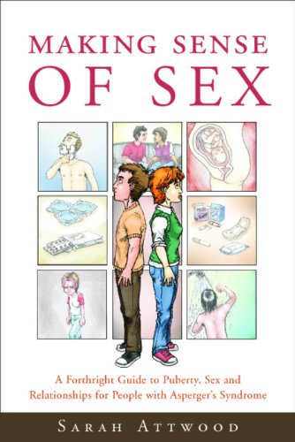 making-sense-of-sex-a-forthright-guide-to-puberty-sex-and-relationships-for-people-with-aspergers-syndrome