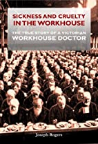 SICKNESS AND CRUELTY IN THE WORKHOUSE by…