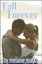Fall Forever (Fall For Me) by Melanie Marks