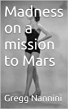Madness on a mission to Mars by Gregg…