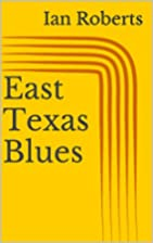 East Texas Blues by Ian Roberts