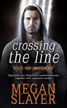 Crossing the Line by Megan Slayer