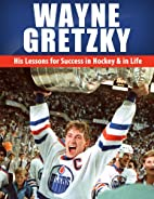 Wayne Gretzky: His Lessons for Success in…